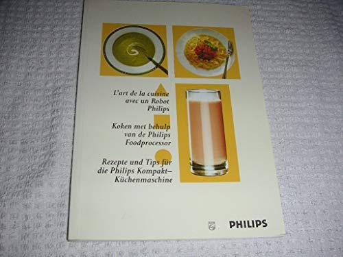 L'art de la cuisine avec un Robot Philips;...