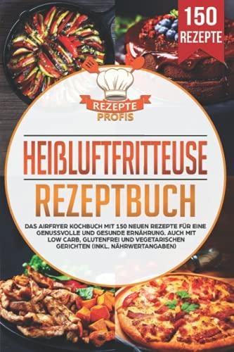 Heißluftfritteuse Rezeptbuch: Das Airfryer...