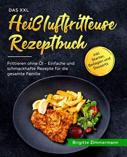 Das XXL Heißluftfritteuse Rezeptbuch:...